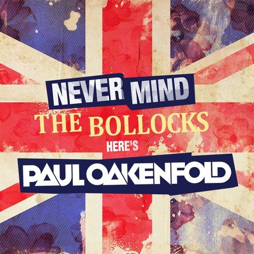 Paul Oakenfold - Never Mind the Bollocks [CD]
