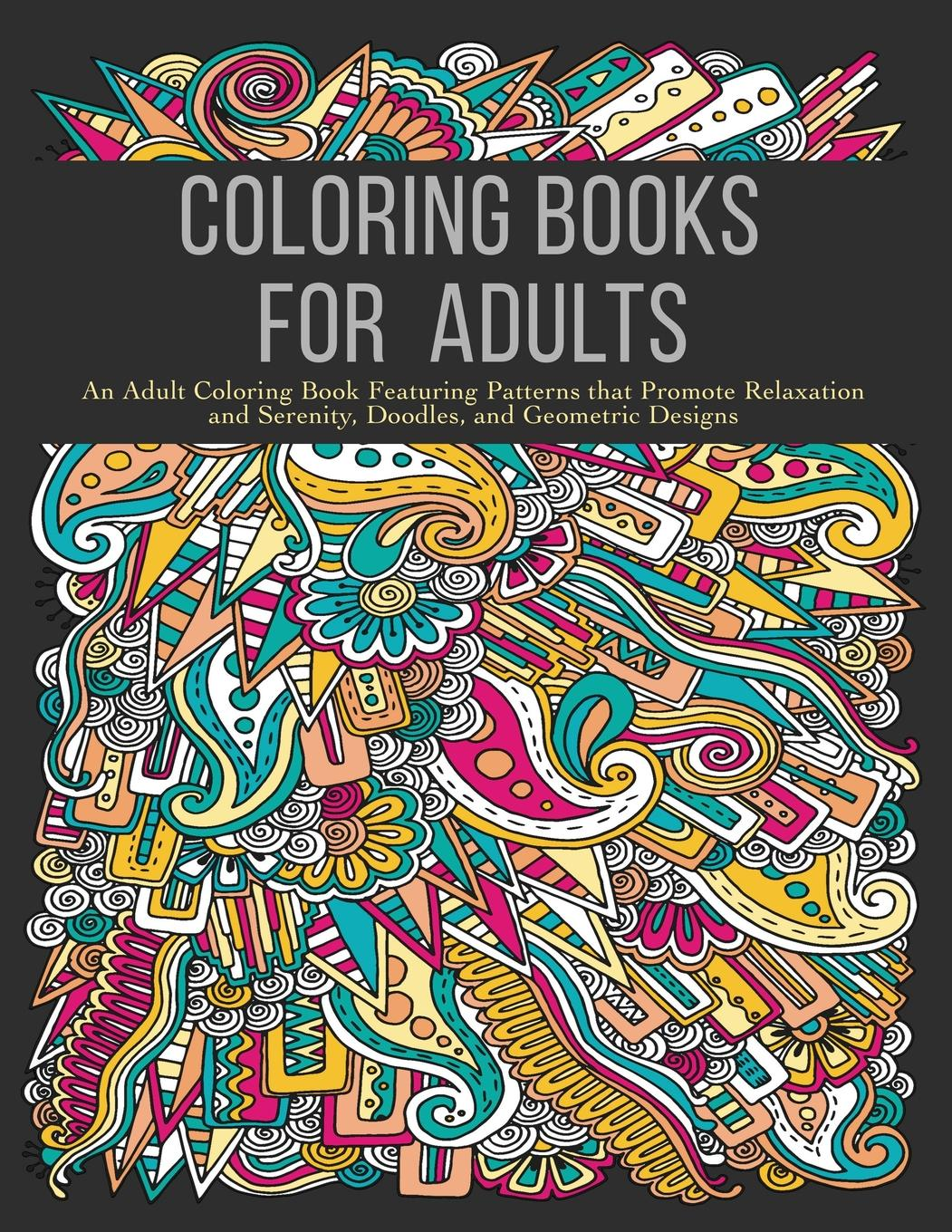 Coloring Books For Adults: An Adult Coloring Book Featuring Patterns That  Promote Relaxation And Serenity, Doodles, And Geometric Designs (Paperback)  - Walmart.com - Walmart.com