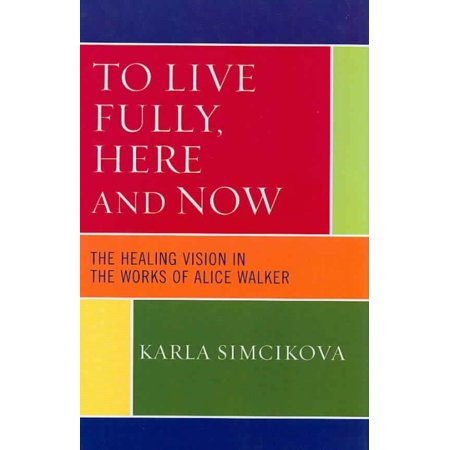 To Live Fully  Here And Now  The Healing Vision In The Works Of Alice Walker