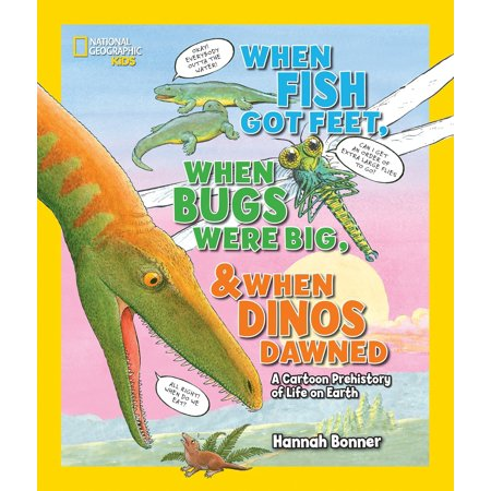 When Fish Got Feet, When Bugs Were Big, and When Dinos Dawned : A Cartoon Prehistory of Life on