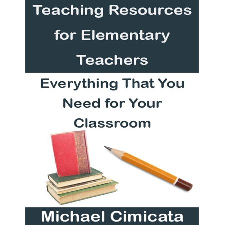 Teaching Resources for Elementary Teachers: Everything That You Need for Your Classroom - eBook