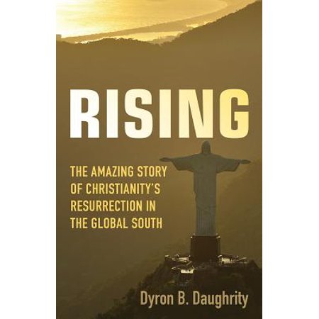 Rising : The Amazing Story of Christianity's Resurrection in the Global South