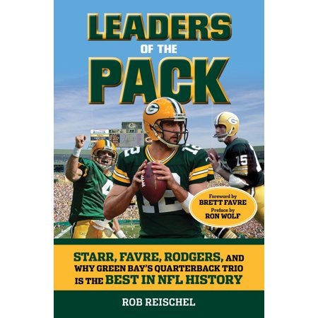 Leaders of the Pack : Starr, Favre, Rodgers and Why Green Bay's Quarterback Trio is the Best in NFL History Brett Favre Td Record