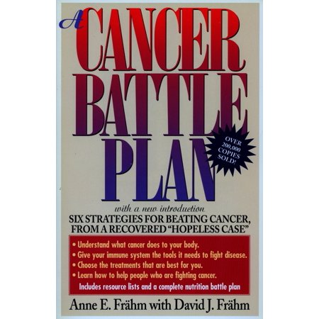 A Cancer Battle Plan : Six Strategies for Beating Cancer, from a Recovered