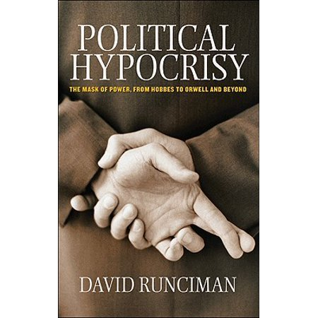 Political Hypocrisy : The Mask of Power, from Hobbes to Orwell and Beyond