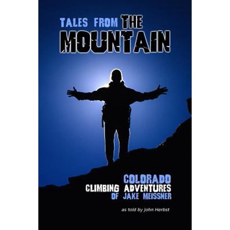 Tales From The Mountain  Colorado Climbing Adventures Of Jake Meissner
