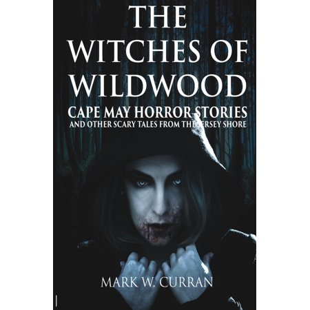 The Witches of Wildwood: Cape May Horror Stories and Other Scary Tales from the Jersey Shore - eBook - Scary Witches