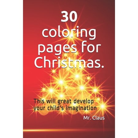 Coloring Books: 30 coloring pages for Christmas.: This will great develop your child's imagination (Paperback)