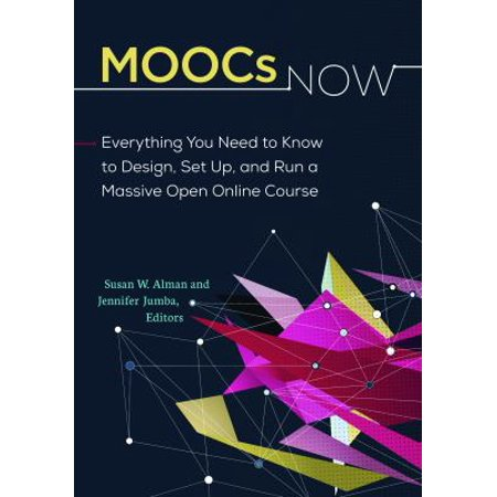 Moocs Now  Everything You Need To Know To Design  Set Up  And Run A Massive Open Online Course