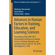 Advances in Intelligent Systems and Computing: Advances in Human Factors in Training, Education, and Learning Sciences : Proceedings of the Ahfe 2019 International Conference on Human Factors in Training, Education, and Learning Sciences, July 24-28, 2019, Washington D.C., USA (Series #963) (Paperback)