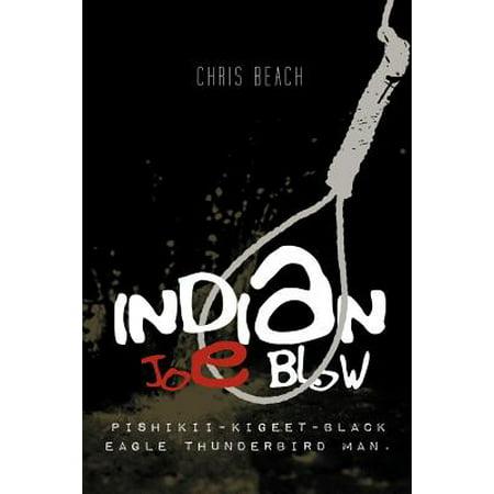 Indian Joe Blow : Pishikii-Kigeet-Black Eagle Thunderbird Man.