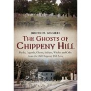 The Ghosts of Chippeny Hill : Myths, Legends, Ghosts, Indians, Witches and Orbs from the Old Chippeny Hill Area