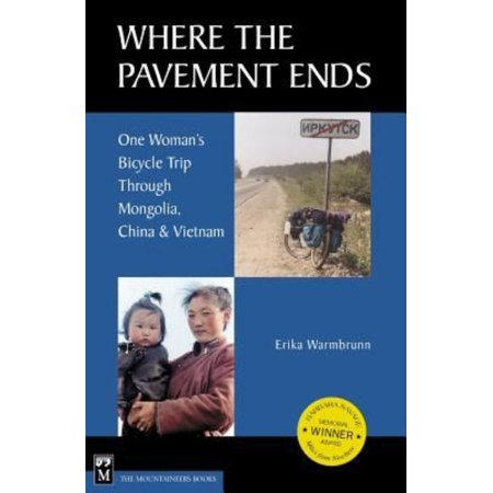 Where the Pavement Ends: One Woman's Bicycle Trip Through Mongolia, China & Vietnam