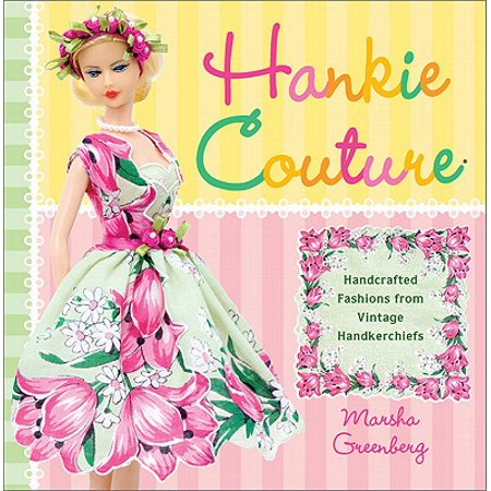 Hankie Couture : Hand-Crafted Fashions from Vintage Handkerchiefs