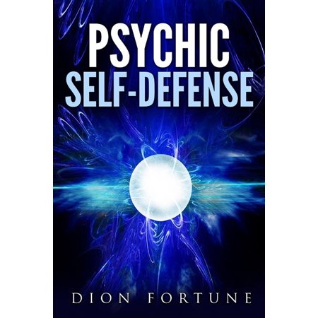 Psychic self-defense: The Classic Instruction Manual for Protecting Yourself Against Paranormal Attack -