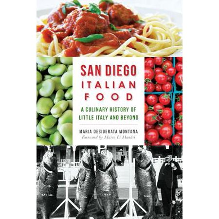 San Diego Italian Food : A Culinary History of Little Italy and
