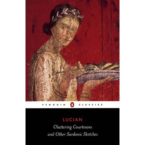 Lucian: Chattering Courtesans and Other Sardonic Sketches