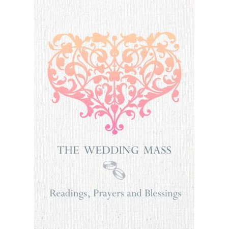 The Wedding Mass : Readings, Prayers and (Wedding Prayers And Blessings)