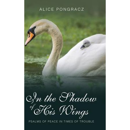 In the Shadow of His Wings : Psalms of Peace in Times of