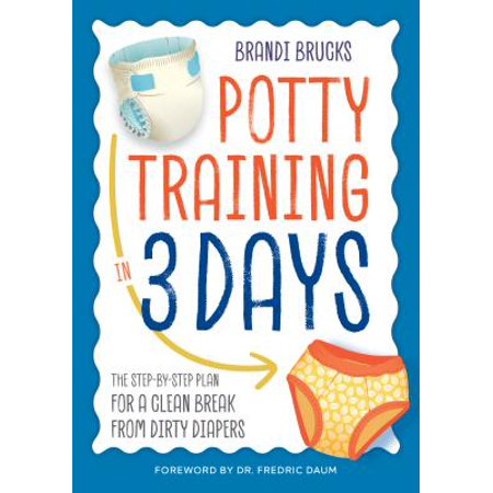 Potty Training in 3 Days : The Step-By-Step Plan for a Clean Break from Dirty (Best Way To Clean A Dirty Microwave)