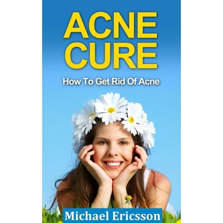 Acne Cure: How To Get Rid Of Acne - eBook