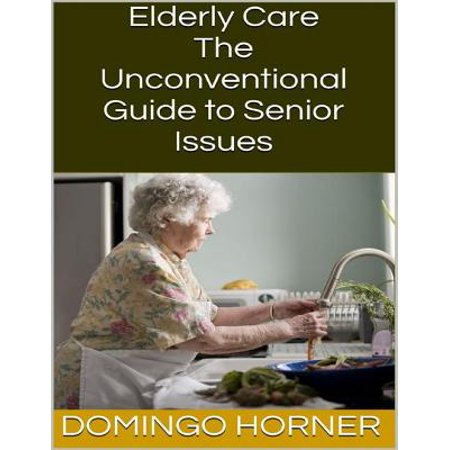Senior Care (Elderly Care: The Unconventional Guide to Senior Issues - eBook )