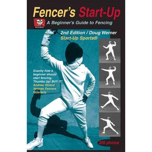 Fencer's Start-Up: A Beginner's Guide to Traditional and Sport Fencing