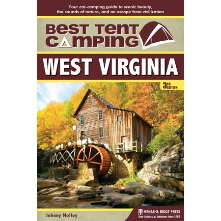 Best Tent Camping: Best Tent Camping: West Virginia: Your Car-Camping Guide to Scenic Beauty, the Sounds of Nature, and an Escape from Civilization