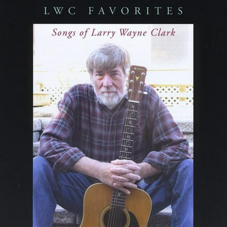 (LWC Favorites: Songs of Larry Wayne Clark)