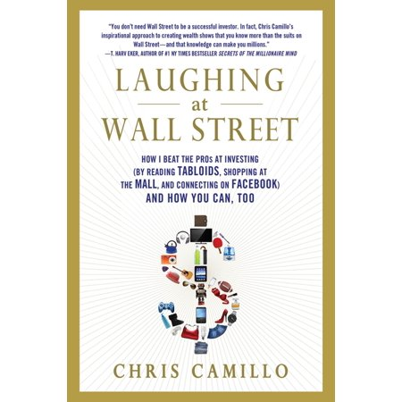 Laughing at Wall Street : How I Beat the Pros at Investing (by Reading Tabloids, Shopping at the Mall, and Connecting on Facebook) and How You Can, Too - Fremont Outlet Mall
