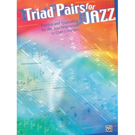 Triad Pairs for Jazz : Practice and Application for the Jazz Improvisor