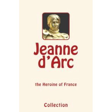 Jeanne d'Arc (Joan of Arc) - eBook (Jeanne D Arc Shadow Princess Of Purity)