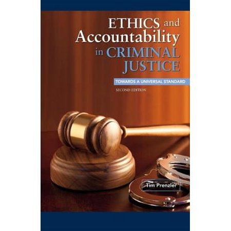 Ethics and Accountability in Criminal Justice: Towards a Universal Standard - SECOND EDITION -