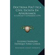 Doctrina Polatica Civil Escrita En Aphorismos : El Concejo y Consejeros (1779)