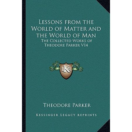 Lessons from the World of Matter and the World of Man : The Collected Works of Theodore Parker V14 ()