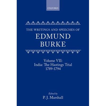 The Writings and Speeches of Edmund Burke : Volume VII: India: The Hastings Trial