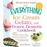 Everything (Cooking): The Everything Ice Cream, Gelato, and Frozen Desserts Cookbook (Paperback)