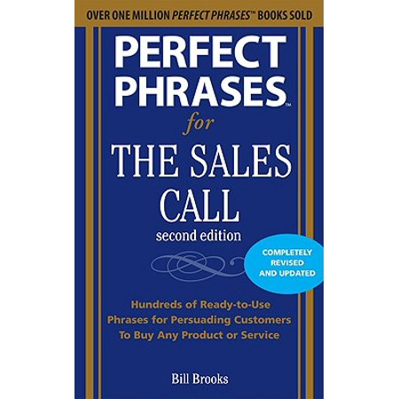 Perfect Phrases for the Sales Call : Hundreds of Ready-To-Use Phrases for Persuading Customers to Buy Any Product or (Best Customer Service Phrases)
