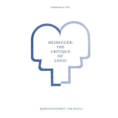 Heidegger: The Critique of Logic - eBook (Critique A Scientific Explanation Using Logic And Evidence)