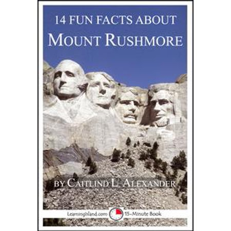 14 Fun Facts About Mount Rushmore - eBook (History And Fun Facts About Halloween)