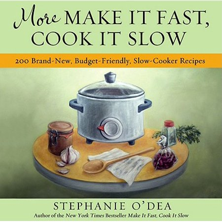 More Make It Fast, Cook It Slow : 200 Brand-New, Budget-Friendly, Slow-Cooker (Best Budget Slow Pitch Bat)