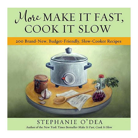 More Make It Fast, Cook It Slow : 200 Brand-New, Budget-Friendly, Slow-Cooker