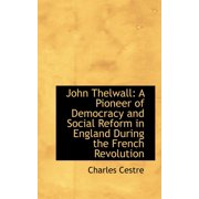 John Thelwall : A Pioneer of Democracy and Social Reform in England During the French Revolution