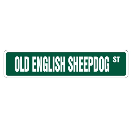 OLD ENGLISH SHEEPDOG Street Sign dog lover great breed own   Indoor/Outdoor   24