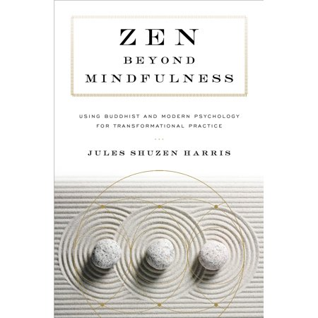 Zen beyond Mindfulness : Using Buddhist and Modern Psychology for Transformational -