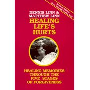Healing Life's Hurts : Healing Memories Through Five Stages of Forgiveness