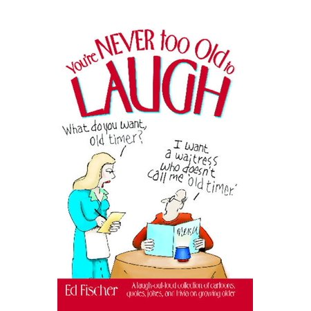 You're Never too Old to Laugh : A laugh-out-loud collection of cartoons, quotes, jokes, and trivia on growing - Never Too Old For Halloween Quotes
