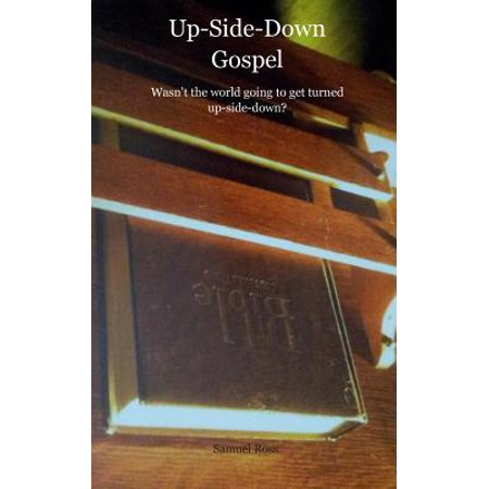 Up-Side-Down Gospel : Wasn't the World Going to Get Turned