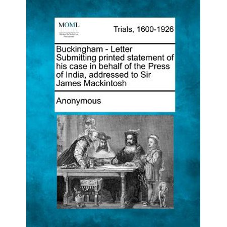 Buckingham - Letter Submitting Printed Statement of His Case in Behalf of the Press of India, Addressed to Sir James