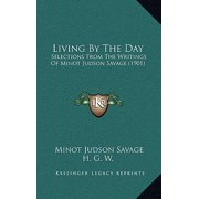 Living by the Day : Selections from the Writings of Minot Judson Savage (1901)